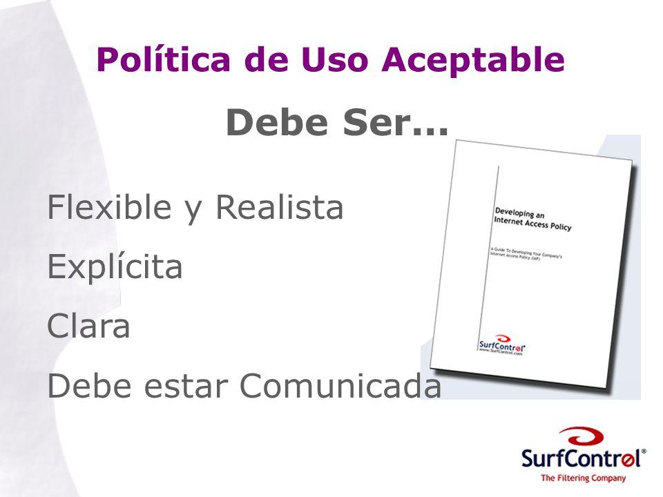 Política de Uso Aceptable Debe Ser... Flexible y Realista Explícita Clara Debe estar Comunicada