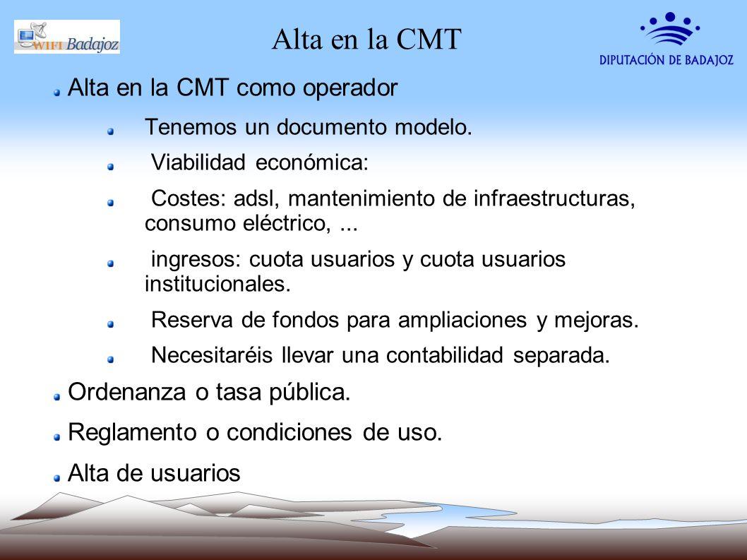 Alta en la CMT Alta en la CMT como operador Tenemos un documento modelo. Viabilidad económica: Costes: adsl, mantenimiento de infraestructuras, consum