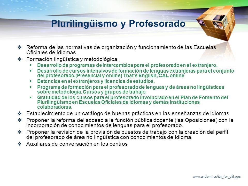 www.andomi.es/ict_for_clil.pps Plurilingüismo y Profesorado Reforma de las normativas de organización y funcionamiento de las Escuelas Oficiales de Idiomas.