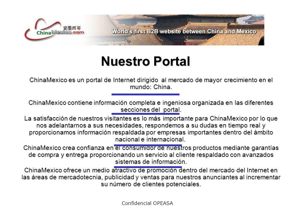 Confidencial OPEASA Nuestro Portal ChinaMexico es un portal de Internet dirigido al mercado de mayor crecimiento en el mundo: China.
