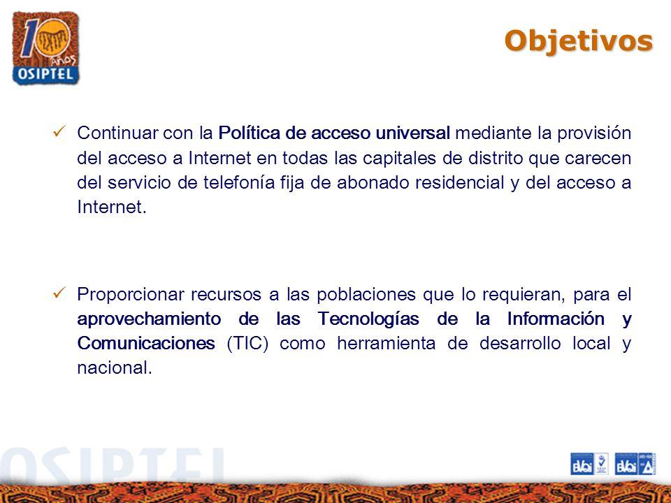Objetivos Continuar con la Política de acceso universal mediante la provisión del acceso a Internet en todas las capitales de distrito que carecen del