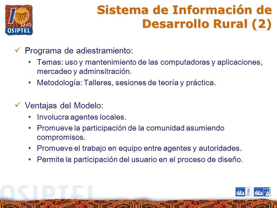 Sistema de Información de Desarrollo Rural (2) Programa de adiestramiento: Temas: uso y mantenimiento de las computadoras y aplicaciones, mercadeo y a