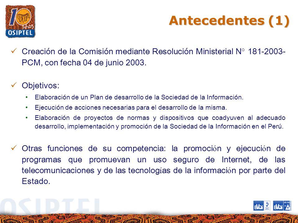 Antecedentes (1) Creación de la Comisión mediante Resolución Ministerial N° 181-2003- PCM, con fecha 04 de junio 2003. Objetivos: Elaboración de un Pl