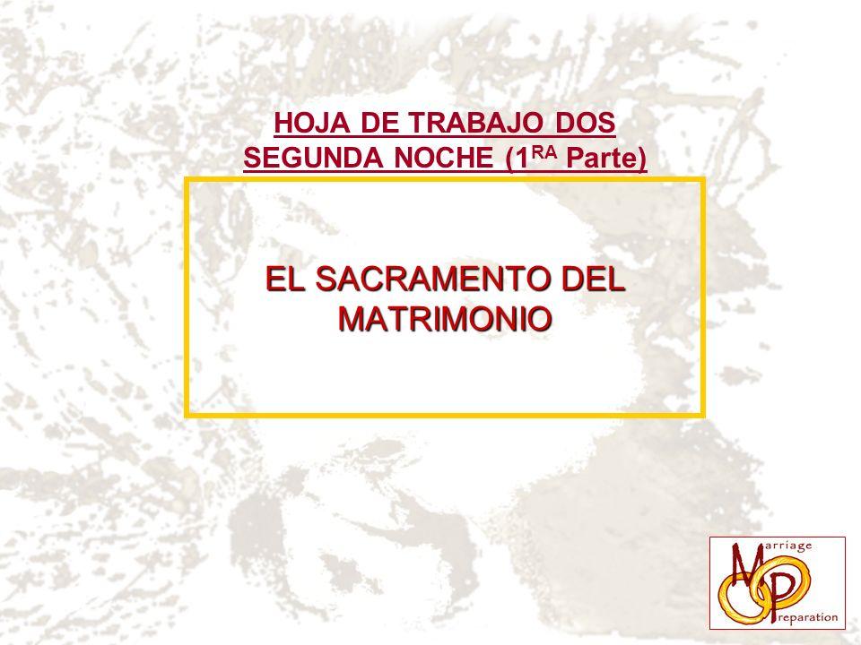 EL SACRAMENTO DEL MATRIMONIO HOJA DE TRABAJO DOS SEGUNDA NOCHE (1 RA Parte)