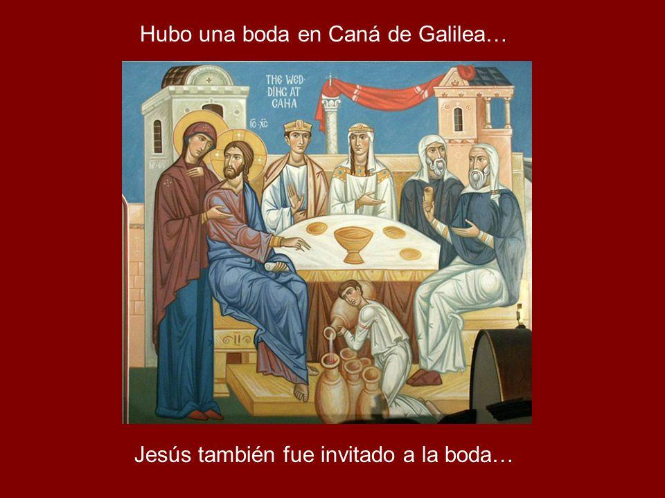 Hubo una boda en Caná de Galilea… Jesús también fue invitado a la boda…