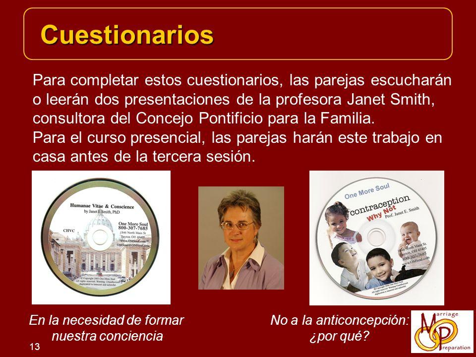 13 Cuestionarios Para completar estos cuestionarios, las parejas escucharán o leerán dos presentaciones de la profesora Janet Smith, consultora del Concejo Pontificio para la Familia.