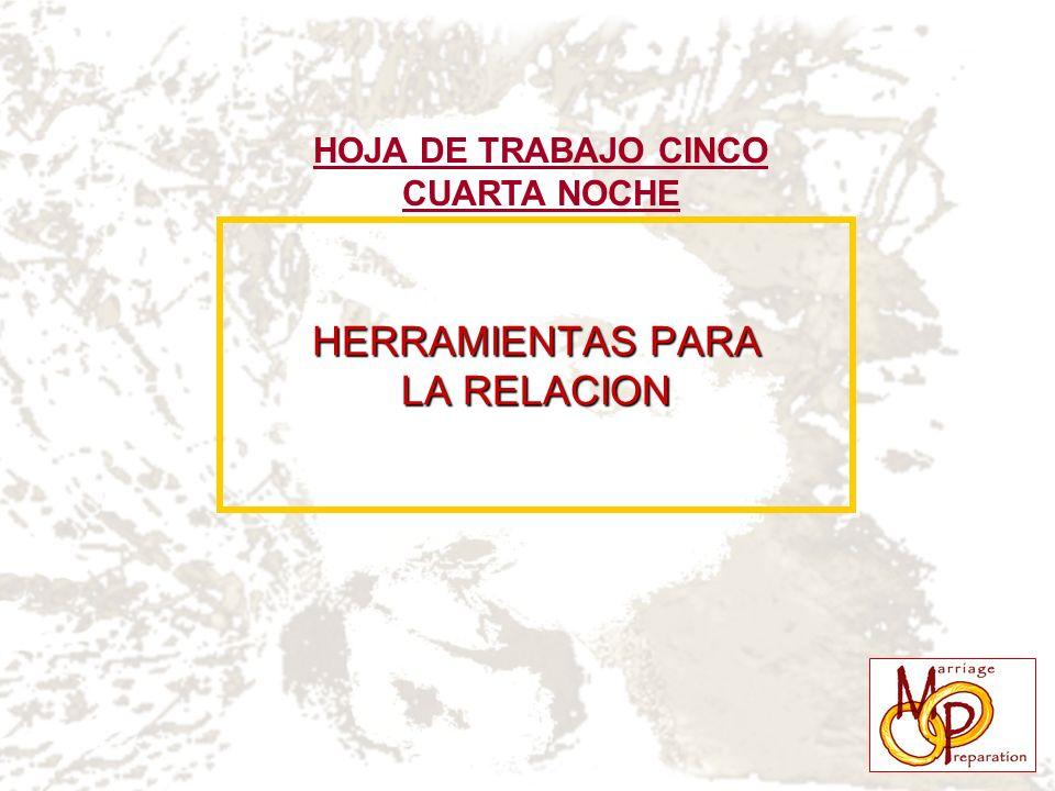 HERRAMIENTAS PARA LA RELACION HOJA DE TRABAJO CINCO CUARTA NOCHE