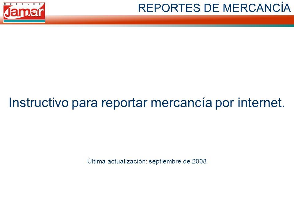 REPORTES DE MERCANCÍA Instructivo para reportar mercancía por internet. Última actualización: septiembre de 2008