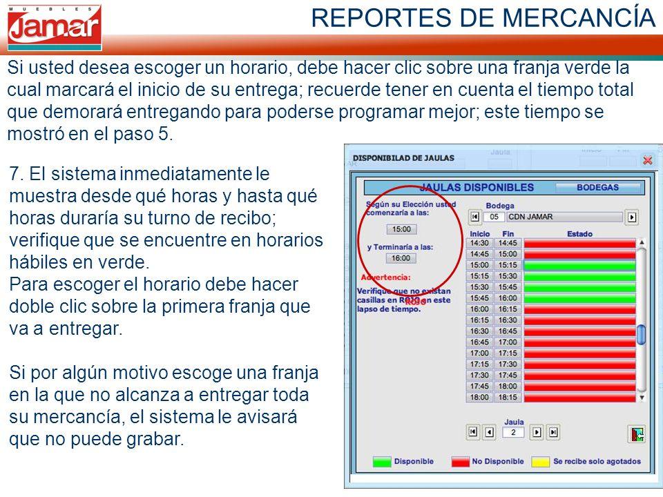 REPORTES DE MERCANCÍA Si usted desea escoger un horario, debe hacer clic sobre una franja verde la cual marcará el inicio de su entrega; recuerde tene