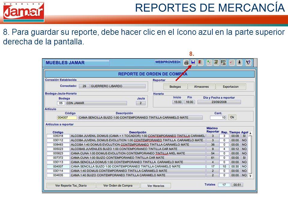 REPORTES DE MERCANCÍA 8. Para guardar su reporte, debe hacer clic en el ícono azul en la parte superior derecha de la pantalla. 8.
