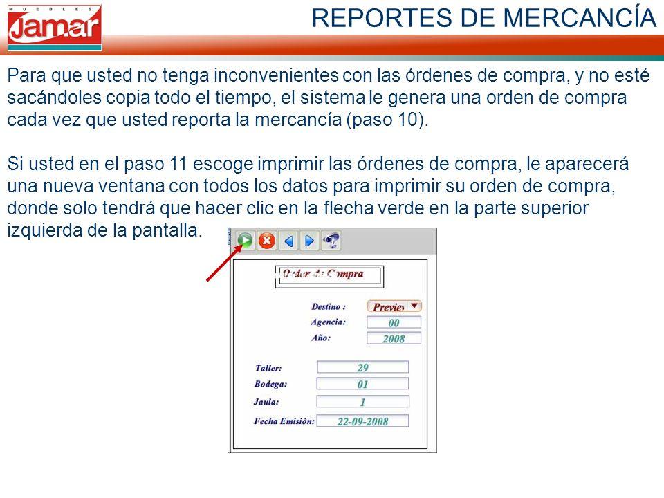 REPORTES DE MERCANCÍA Para que usted no tenga inconvenientes con las órdenes de compra, y no esté sacándoles copia todo el tiempo, el sistema le genera una orden de compra cada vez que usted reporta la mercancía (paso 10).