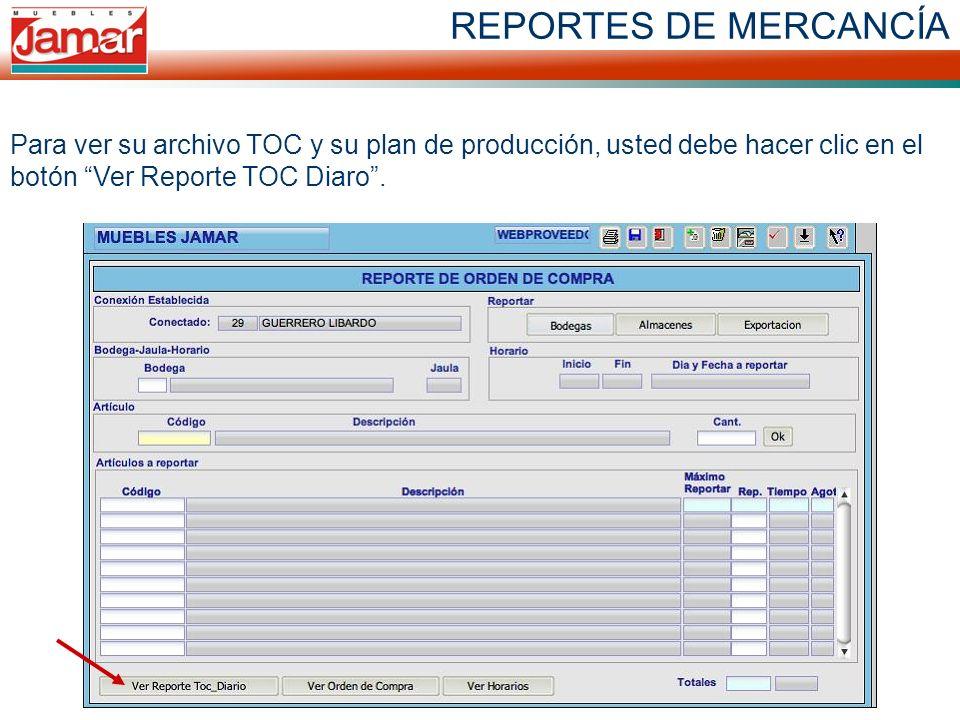 REPORTES DE MERCANCÍA Para ver su archivo TOC y su plan de producción, usted debe hacer clic en el botón Ver Reporte TOC Diaro.