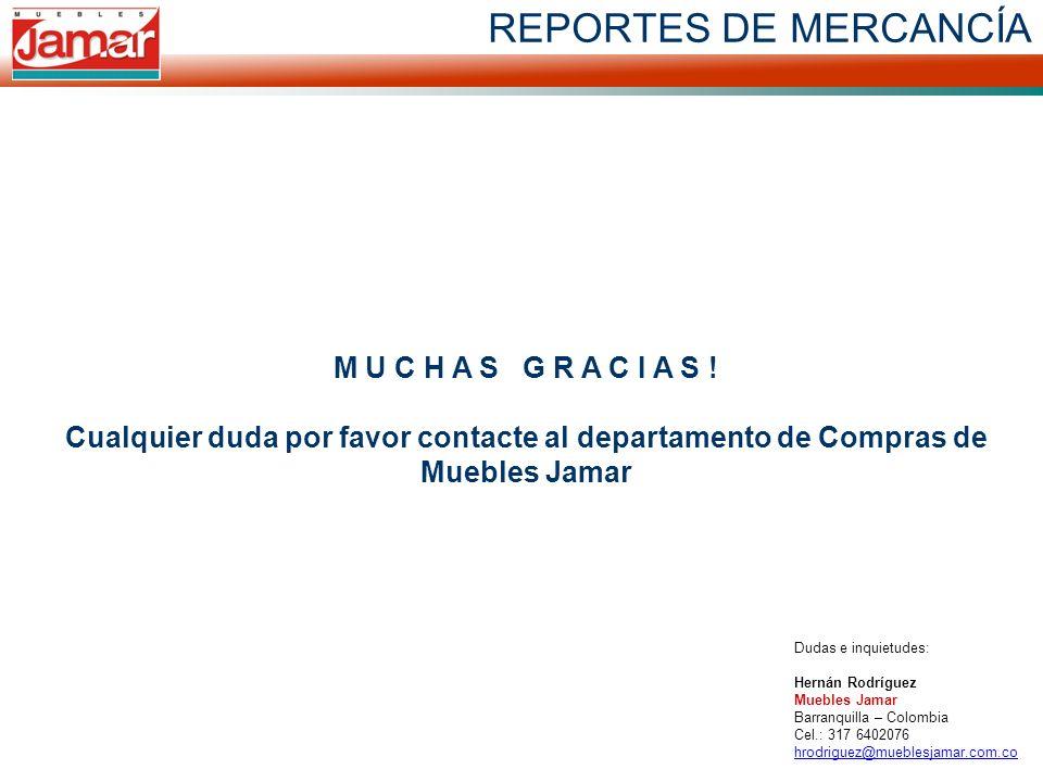 REPORTES DE MERCANCÍA M U C H A S G R A C I A S ! Cualquier duda por favor contacte al departamento de Compras de Muebles Jamar Dudas e inquietudes: H