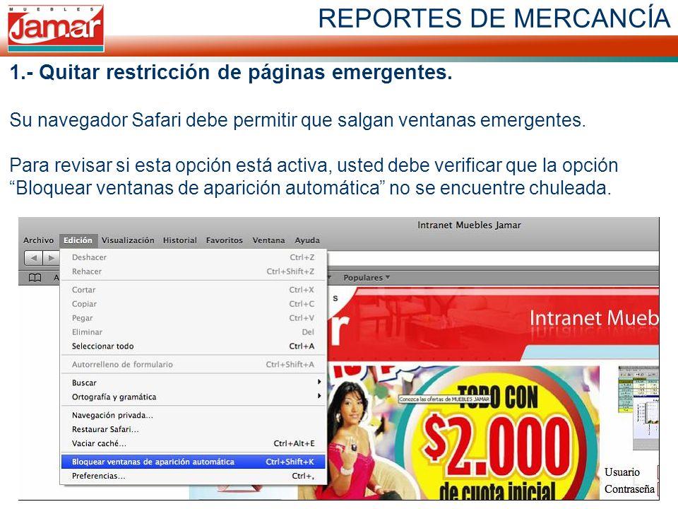 REPORTES DE MERCANCÍA 1.- Quitar restricción de páginas emergentes. Su navegador Safari debe permitir que salgan ventanas emergentes. Para revisar si