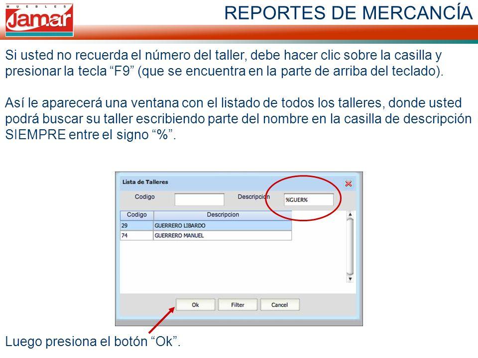 REPORTES DE MERCANCÍA Si usted no recuerda el número del taller, debe hacer clic sobre la casilla y presionar la tecla F9 (que se encuentra en la parte de arriba del teclado).