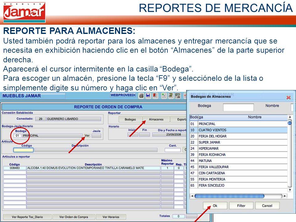 REPORTES DE MERCANCÍA REPORTE PARA ALMACENES: Usted también podrá reportar para los almacenes y entregar mercancía que se necesita en exhibición haciendo clic en el botón Almacenes de la parte superior derecha.