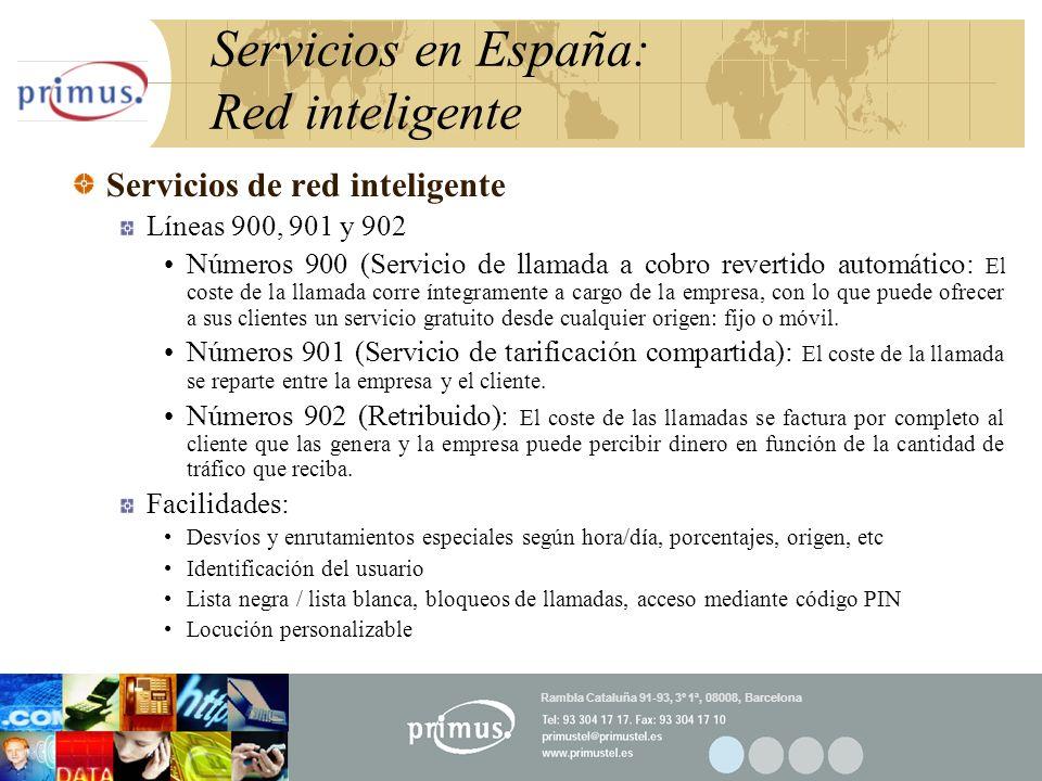 21 Servicios en España: Red inteligente Servicios de red inteligente Líneas 900, 901 y 902 Números 900 (Servicio de llamada a cobro revertido automático: El coste de la llamada corre íntegramente a cargo de la empresa, con lo que puede ofrecer a sus clientes un servicio gratuito desde cualquier origen: fijo o móvil.