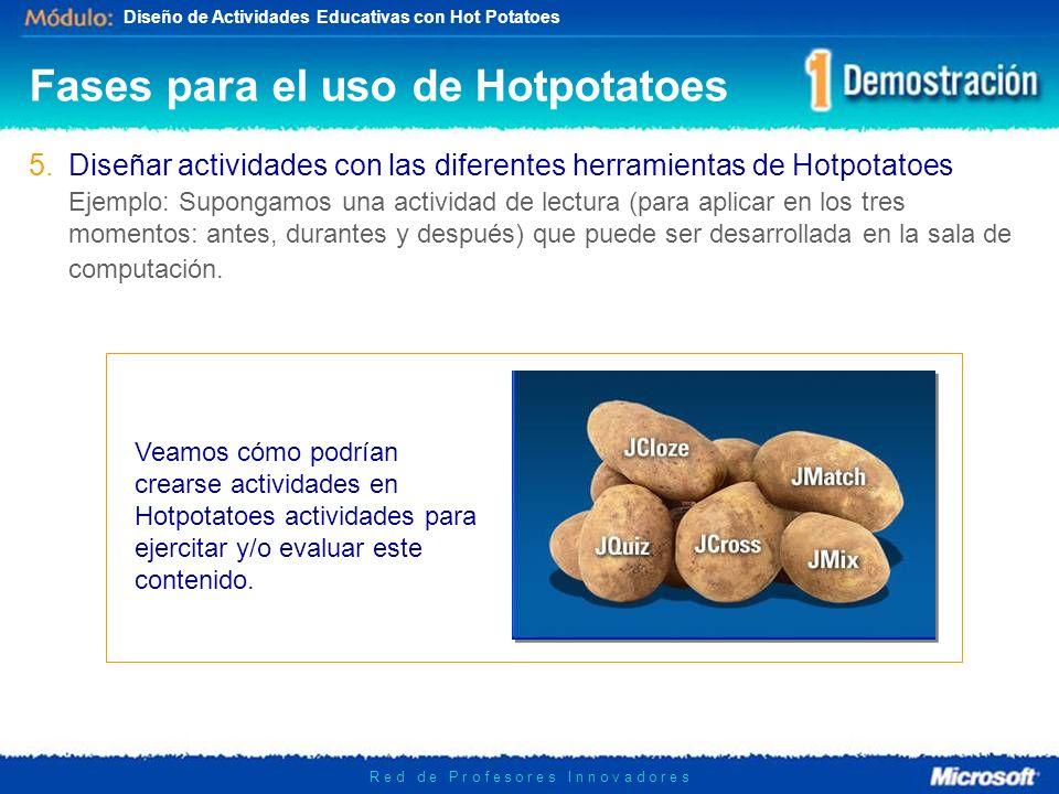 Diseño de Actividades Educativas con Hot Potatoes R e d d e P r o f e s o r e s I n n o v a d o r e s Veamos cómo podrían crearse actividades en Hotpo