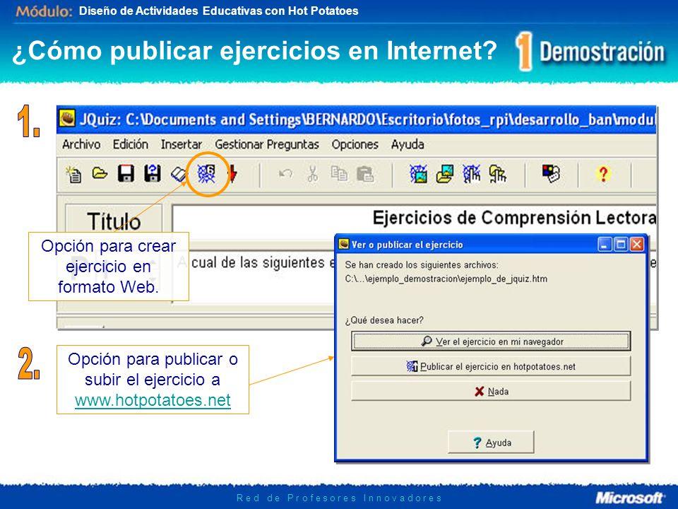 Diseño de Actividades Educativas con Hot Potatoes R e d d e P r o f e s o r e s I n n o v a d o r e s ¿Cómo publicar ejercicios en Internet.