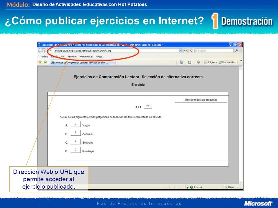 Diseño de Actividades Educativas con Hot Potatoes R e d d e P r o f e s o r e s I n n o v a d o r e s Dirección Web o URL que permite acceder al ejercicio publicado.
