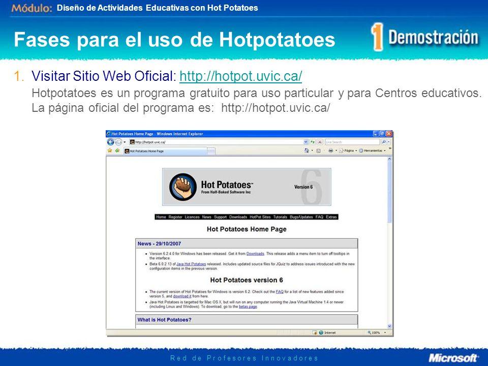 Diseño de Actividades Educativas con Hot Potatoes R e d d e P r o f e s o r e s I n n o v a d o r e s 1.Visitar Sitio Web Oficial: http://hotpot.uvic.ca/http://hotpot.uvic.ca/ Hotpotatoes es un programa gratuito para uso particular y para Centros educativos.