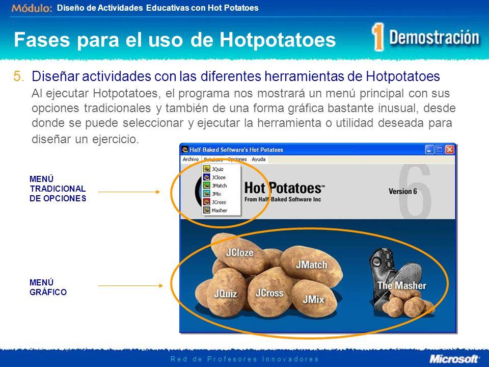 Diseño de Actividades Educativas con Hot Potatoes R e d d e P r o f e s o r e s I n n o v a d o r e s 5.Diseñar actividades con las diferentes herrami
