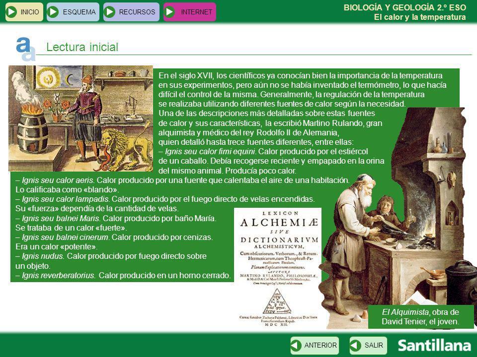BIOLOGÍA Y GEOLOGÍA 2.º ESO El calor y la temperatura INICIOESQUEMARECURSOSINTERNET Lectura inicial En el siglo XVII, los científicos ya conocían bien