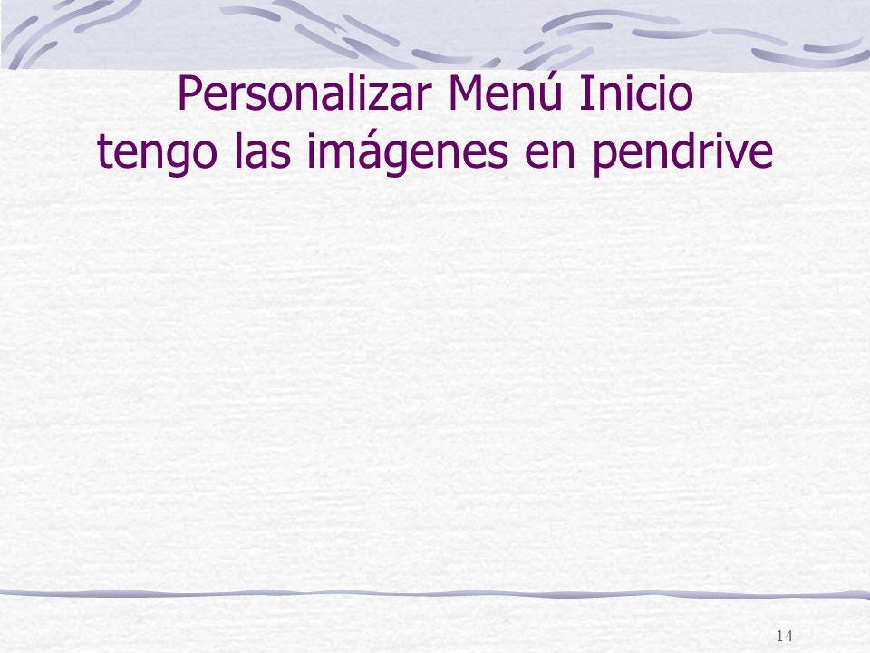 14 Personalizar Menú Inicio tengo las imágenes en pendrive