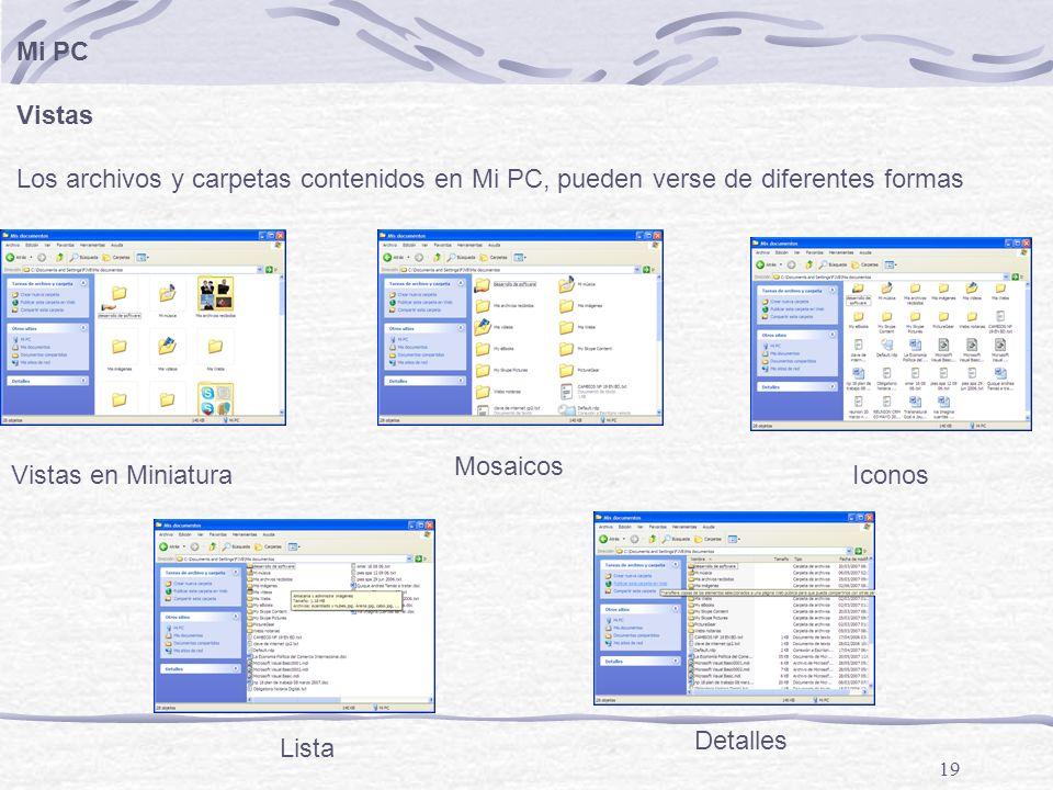 19 Mi PC Vistas Los archivos y carpetas contenidos en Mi PC, pueden verse de diferentes formas Vistas en Miniatura Mosaicos Iconos Lista Detalles