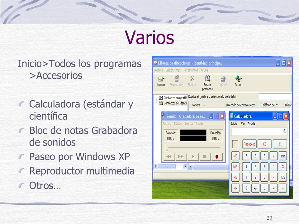 23 Varios Inicio>Todos los programas >Accesorios Calculadora (estándar y científica Bloc de notas Grabadora de sonidos Paseo por Windows XP Reproductor multimedia Otros…