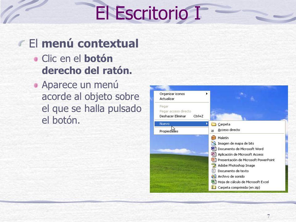 7 El Escritorio I El menú contextual Clic en el botón derecho del ratón.