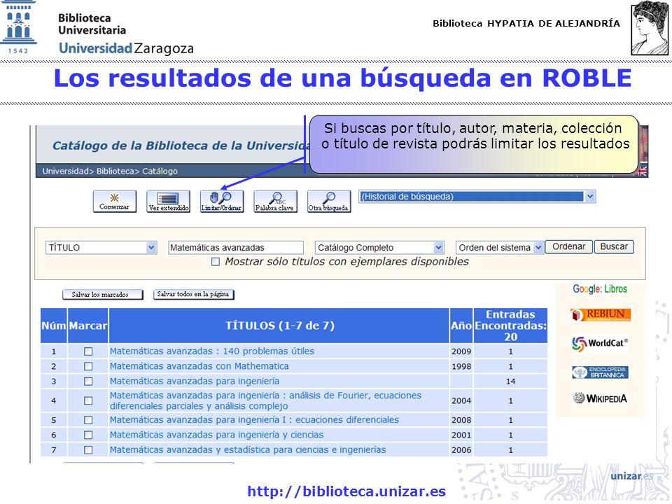 Biblioteca HYPATIA DE ALEJANDRÍA http://biblioteca.unizar.es Los resultados de una búsqueda en ROBLE Si buscas por título, autor, materia, colección o