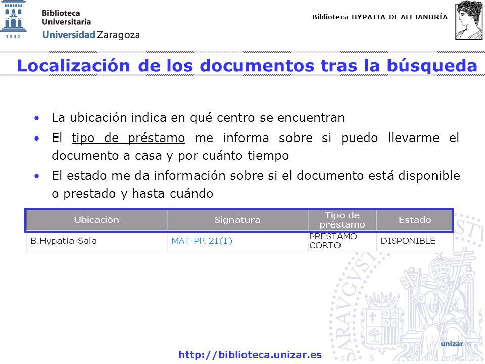 Biblioteca HYPATIA DE ALEJANDRÍA http://biblioteca.unizar.es Localización de los documentos tras la búsqueda La ubicación indica en qué centro se encu