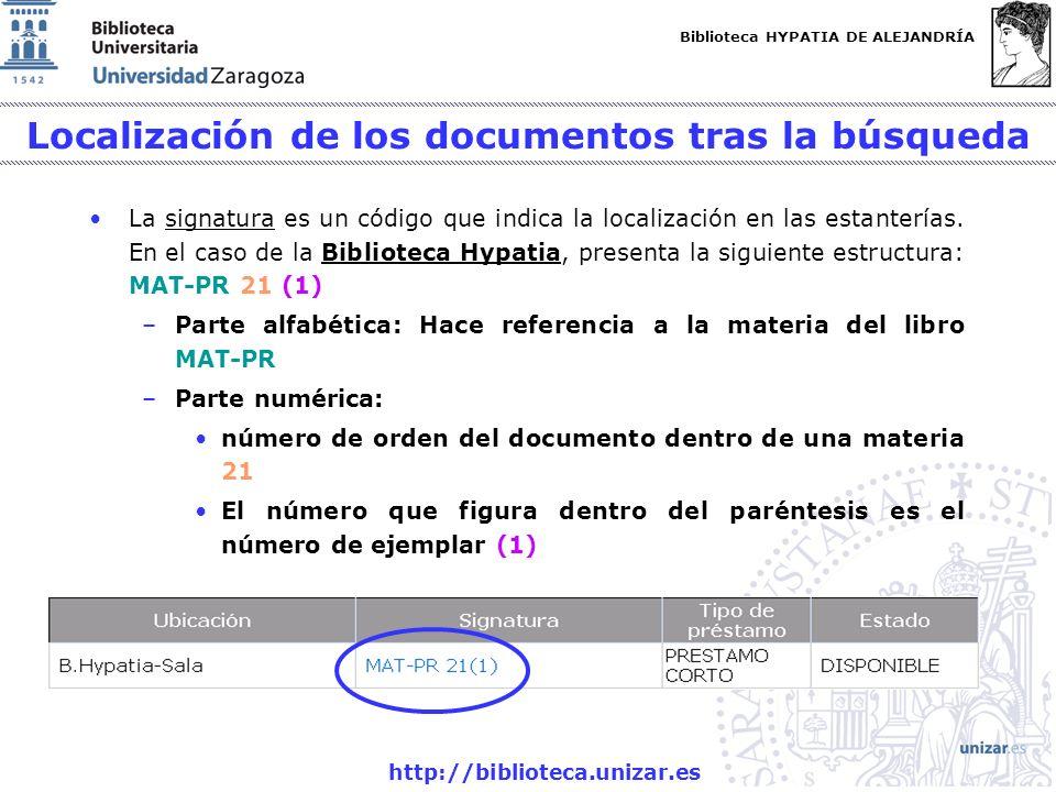 Biblioteca HYPATIA DE ALEJANDRÍA http://biblioteca.unizar.es La signatura es un código que indica la localización en las estanterías. En el caso de la