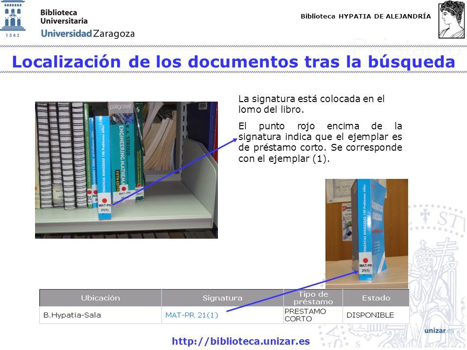 Biblioteca HYPATIA DE ALEJANDRÍA http://biblioteca.unizar.es Préstamo La signatura está colocada en el lomo del libro. El punto rojo encima de la sign