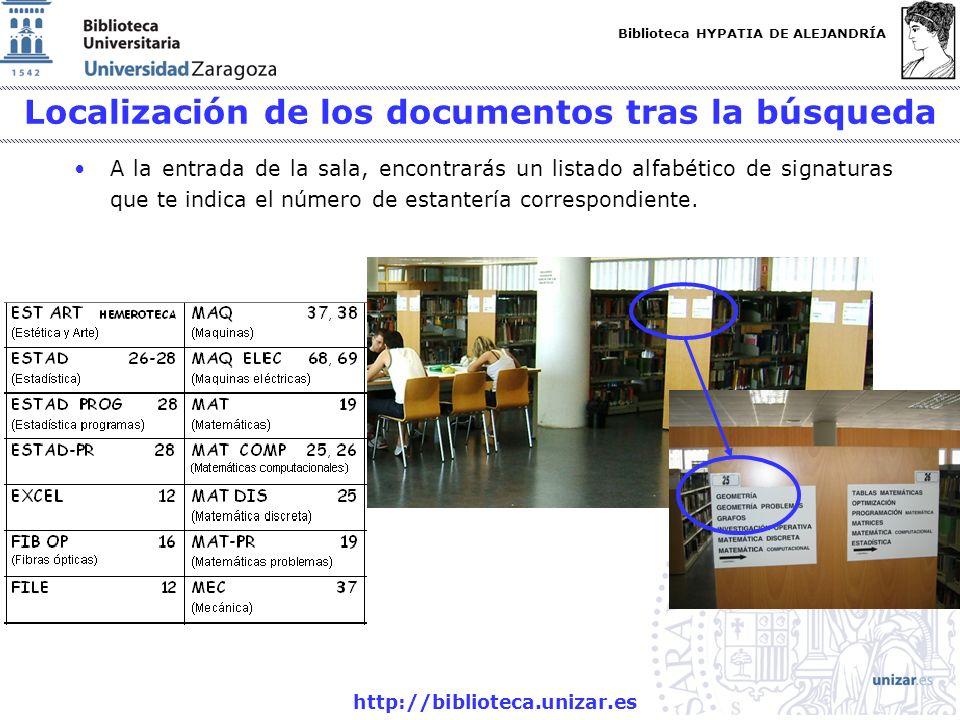 Biblioteca HYPATIA DE ALEJANDRÍA http://biblioteca.unizar.es Localización de los documentos tras la búsqueda A la entrada de la sala, encontrarás un l