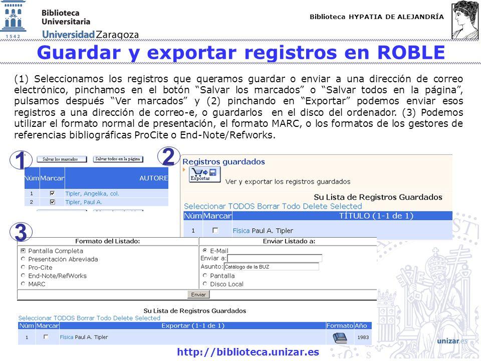 Biblioteca HYPATIA DE ALEJANDRÍA http://biblioteca.unizar.es Guardar y exportar registros en ROBLE (1) Seleccionamos los registros que queramos guarda