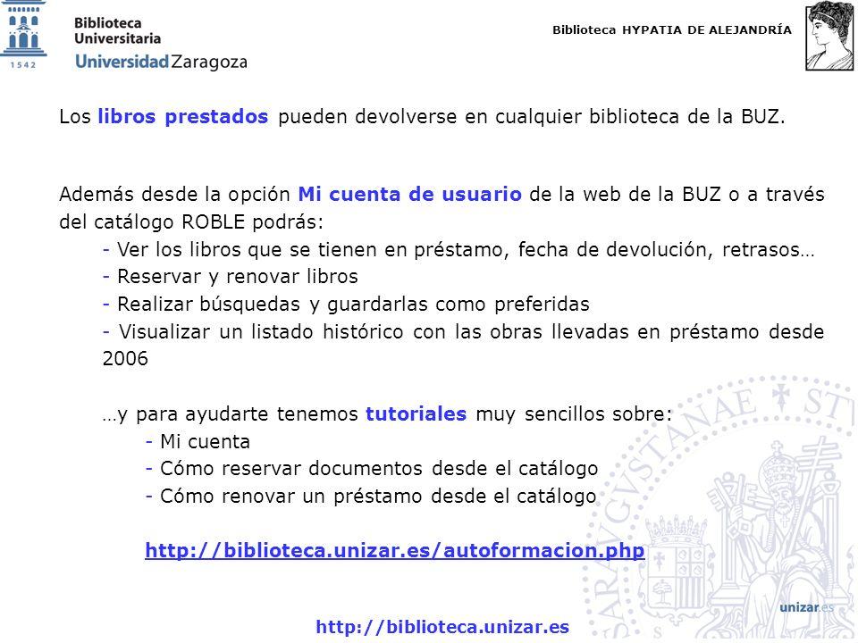 Biblioteca HYPATIA DE ALEJANDRÍA http://biblioteca.unizar.es Los libros prestados pueden devolverse en cualquier biblioteca de la BUZ. Además desde la
