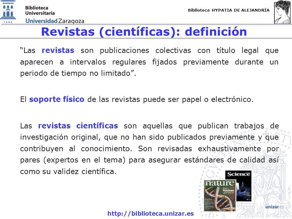 Biblioteca HYPATIA DE ALEJANDRÍA http://biblioteca.unizar.es Revistas (científicas): definición Las revistas son publicaciones colectivas con título l