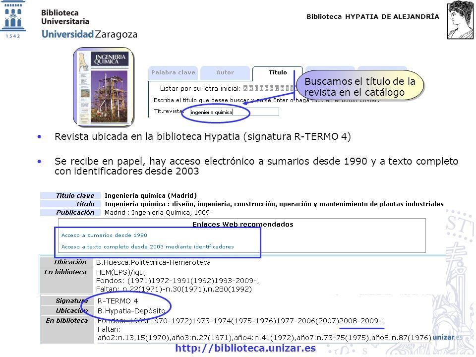Biblioteca HYPATIA DE ALEJANDRÍA http://biblioteca.unizar.es Revista ubicada en la biblioteca Hypatia (signatura R-TERMO 4) Se recibe en papel, hay acceso electrónico a sumarios desde 1990 y a texto completo con identificadores desde 2003 Buscamos el título de la revista en el catálogo