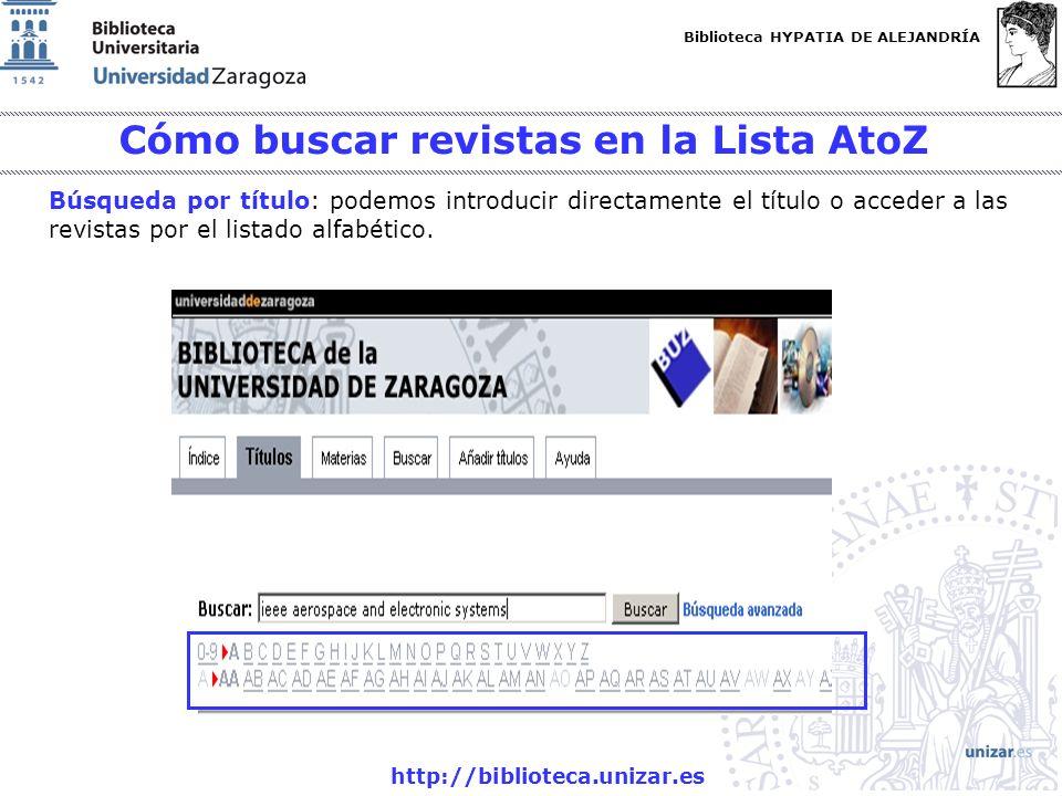 Biblioteca HYPATIA DE ALEJANDRÍA http://biblioteca.unizar.es Búsqueda por título: podemos introducir directamente el título o acceder a las revistas p