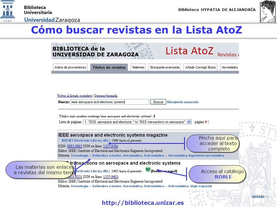 Biblioteca HYPATIA DE ALEJANDRÍA http://biblioteca.unizar.es Cómo buscar revistas en la Lista AtoZ Pincha aquí para acceder al texto completo Pincha a
