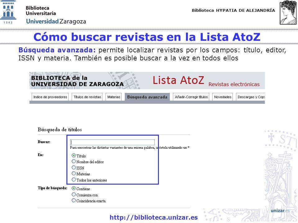 Biblioteca HYPATIA DE ALEJANDRÍA http://biblioteca.unizar.es Cómo buscar revistas en la Lista AtoZ Búsqueda avanzada: permite localizar revistas por l