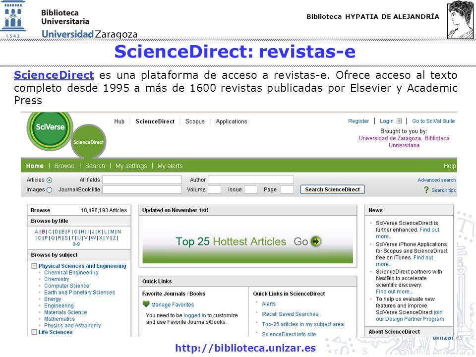Biblioteca HYPATIA DE ALEJANDRÍA http://biblioteca.unizar.es ScienceDirect: revistas-e ScienceDirectScienceDirect es una plataforma de acceso a revistas-e.