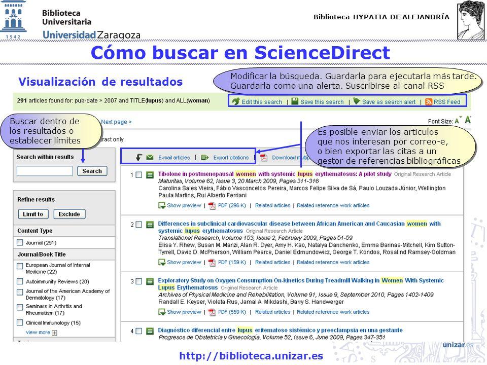 Biblioteca HYPATIA DE ALEJANDRÍA http://biblioteca.unizar.es Cómo buscar en ScienceDirect Visualización de resultados Modificar la búsqueda. Guardarla