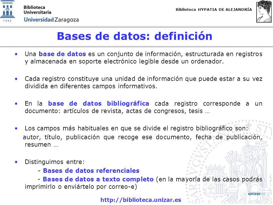 Biblioteca HYPATIA DE ALEJANDRÍA http://biblioteca.unizar.es Bases de datos: definición Una base de datos es un conjunto de información, estructurada en registros y almacenada en soporte electrónico legible desde un ordenador.