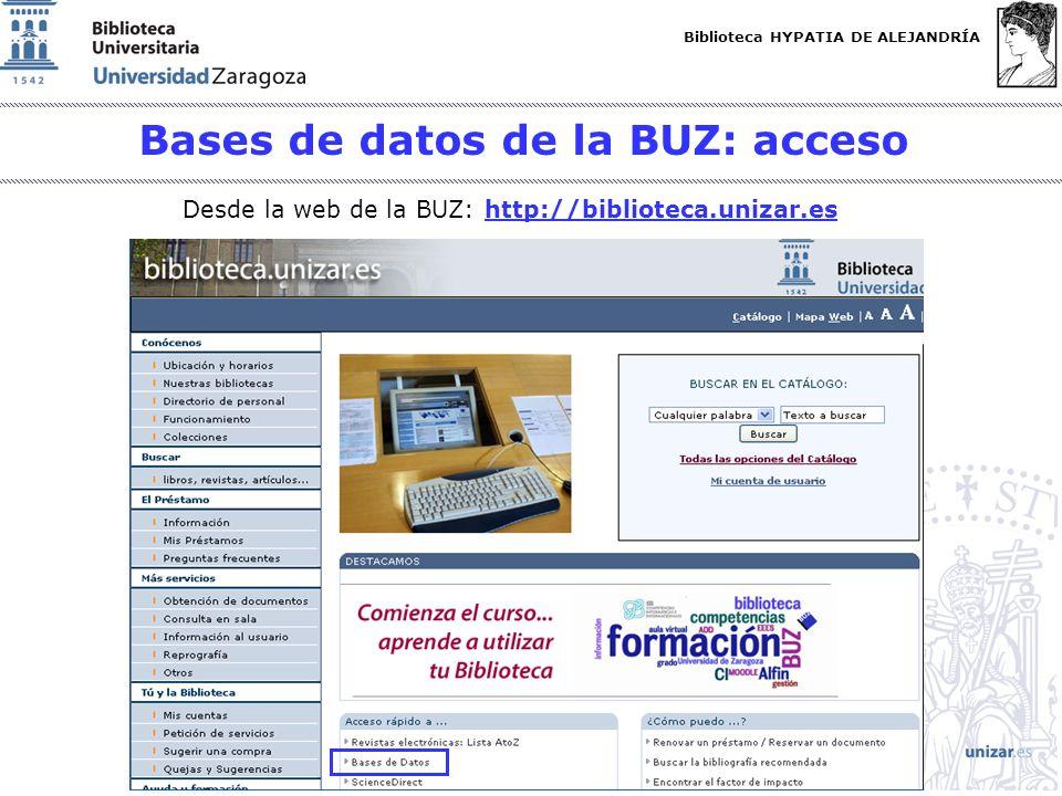 Biblioteca HYPATIA DE ALEJANDRÍA http://biblioteca.unizar.es Bases de datos de la BUZ: acceso Desde la web de la BUZ: http://biblioteca.unizar.eshttp: