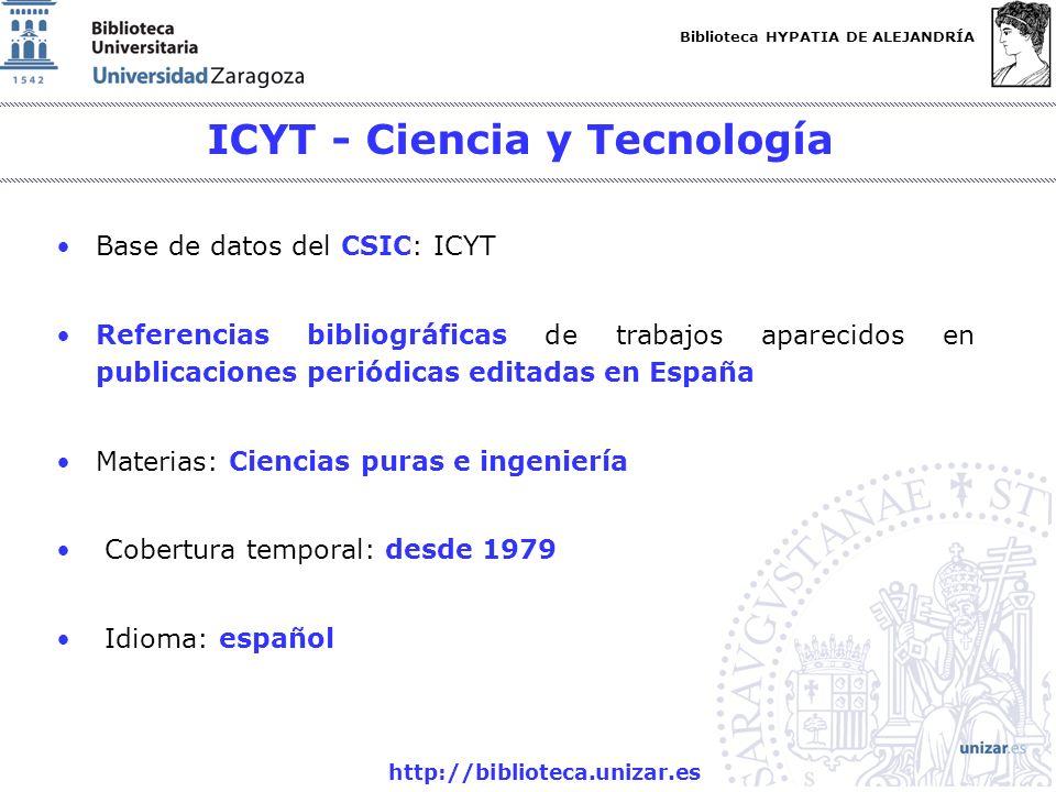 Biblioteca HYPATIA DE ALEJANDRÍA http://biblioteca.unizar.es ICYT - Ciencia y Tecnología Base de datos del CSIC: ICYT Referencias bibliográficas de tr