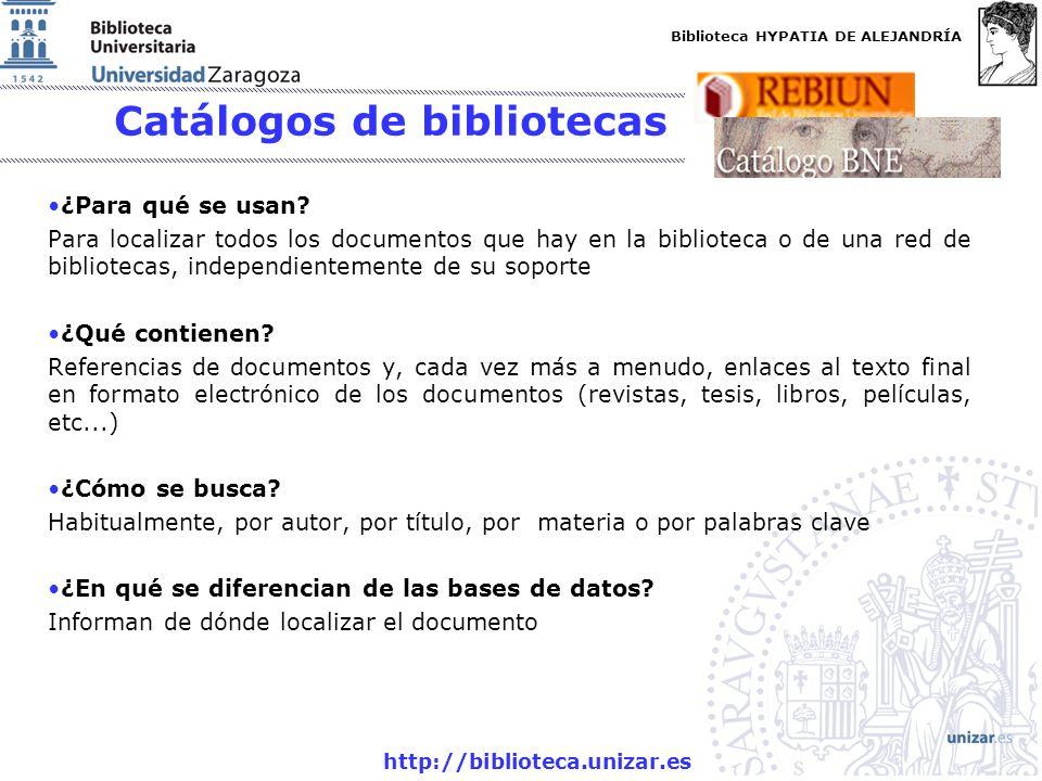 Biblioteca HYPATIA DE ALEJANDRÍA http://biblioteca.unizar.es Catálogos de bibliotecas ¿Para qué se usan? Para localizar todos los documentos que hay e