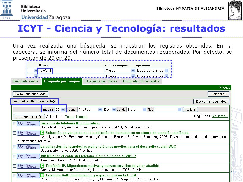 Biblioteca HYPATIA DE ALEJANDRÍA http://biblioteca.unizar.es ICYT - Ciencia y Tecnología: resultados Una vez realizada una búsqueda, se muestran los registros obtenidos.